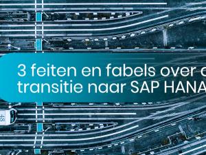 3 feiten en 3 fabels over de transitie naar SAP HANA