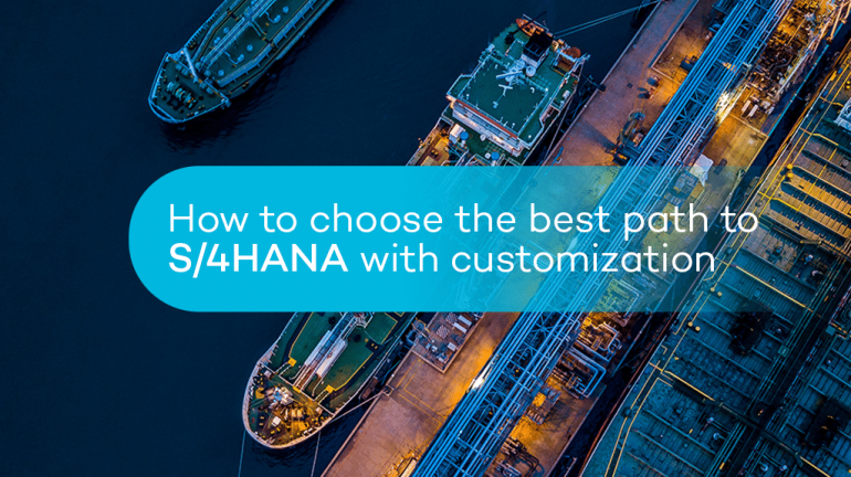 How to choose the best path to S/4HANA with customization