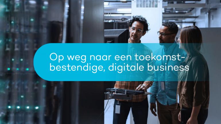 Op weg naar een toekomstbestendige, digitale business
